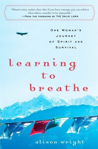 Learning to Breathe: One Woman's Journey of Spirit and Survival by Alison Wright