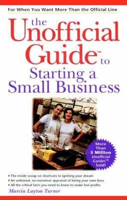 The Unofficial Guide to Starting a Small Business by Marcia Layton Turner