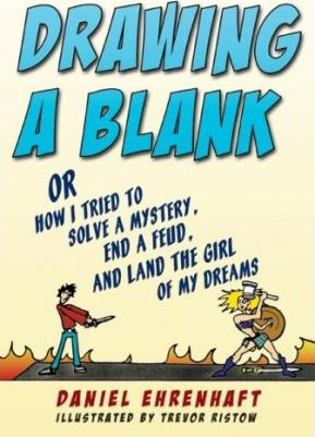 Drawing a Blank: Or How I Tried to Solve a Mystery, End a Feud, and Land the Girl of My Dreams by Daniel Ehrenhaft