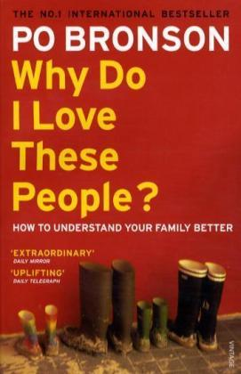 Why Do I Love These People?: How To Understand Your Family by Po Bronson