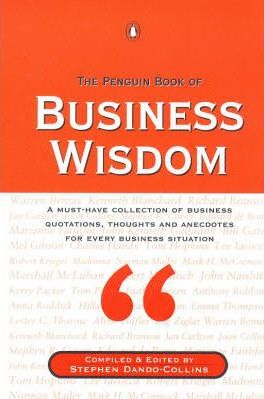 The Penguin Book of Business Wisdom by Stephen Dando-Collins (ed.)