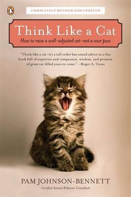 Think Like a Cat: How to Raise a Well-Adjusted Cat -- Not a Sour Puss by Pam Johnson-Bennett