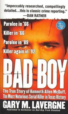 Bad Boy: The True Story of Kenneth Allen McDuff, the Most Notorious Serial Killer in Texas History by Gary M. Lavergne