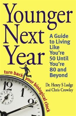 Younger Next Year: Turn Back Your Biological Clock by Dr. Henry S. Lodge & Chris Crowley