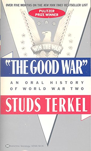 The Good War: An Oral History of World War Two (1985) by Studs Terkel