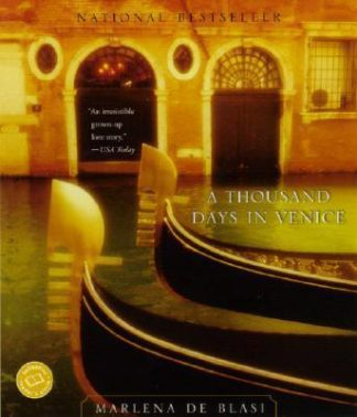 A Thousand Days in Venice: An Unexpected Romance by Marlena De Blasi