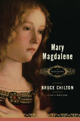 Mary Magdalene: A Biography by Bruce Chilton