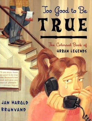 Too Good to Be True: The Colossal Book of Urban Legends by Jan Harold Brunvand