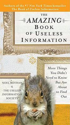 The Amazing Book of Useless Information: More Things You Didn't Need to Know But Are About to Find Out by Noel Botham