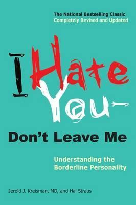 I Hate You -- Don't Leave Me: Understanding the Borderline Personality by Jerold J. Kreisman & Hal Straus
