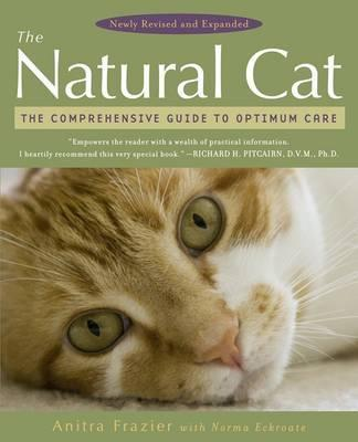 The Natural Cat: The Comprehensive Guide to Optimum Care by Anitra Frazier