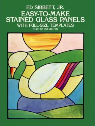 Easy-To-Make Stained Glass Panels by Ed Sibbett Jr