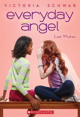 Everyday Angel: Last Wishes by Victoria Schwab
