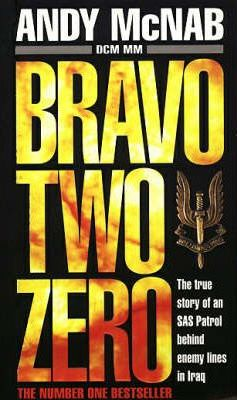 Bravo Two Zero - The True Story Of An SAS Patrol Behind Enemy Lines In Iraq by Andy McNab