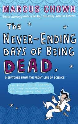 The Never-Ending Days of Being Dead by Marcus Chown