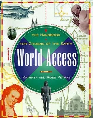 World Access: The Handbook for Citizens of the Earth by Kathryn Petras, Ross Petras