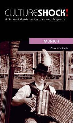 Culture Shock! Munich at Your Door: A Survival Guide to Customs and Etiquette by Mrs Liz Smith