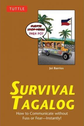 Survival Tagalog: How to Communicate without Fuss or Fear - Instantly! (Tagalog Phrasebook  Dictionary) by Joi Barrios