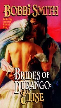 Brides of Durango: Elise by B Smith