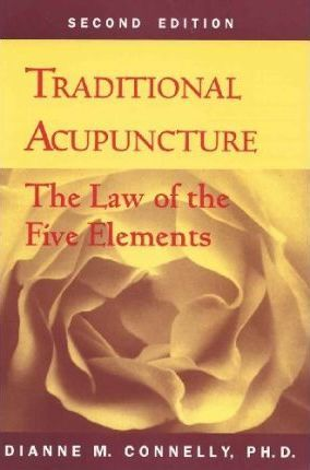 Traditional Acupuncture: The Law of the Five Elements by Dianne M. Connelly
