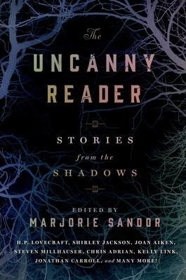 The Uncanny Reader: Stories from the Shadows by Marjorie Sandor (ed.)