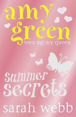 Amy Green Teen Agony Queen: Summer Secrets by Sarah Webb