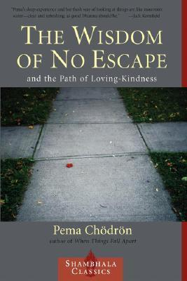 The Wisdom of No Escape: And the Path of Loving Kindness by Pema Chodron