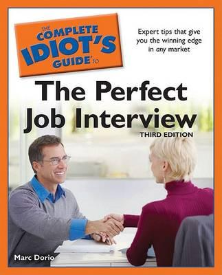 The Complete Idiot's Guide to the Perfect Job Interview (Third Edition) by Marc Dorio
