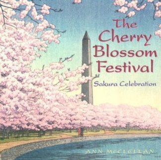 The Cherry Blossom Festival: Sakura Celebration by Ann McClellan