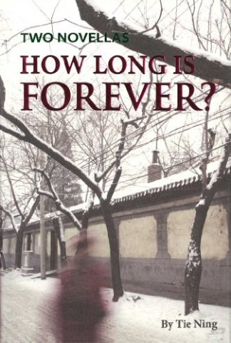 How Long is Forever?: Two Novellas by Tie Ning