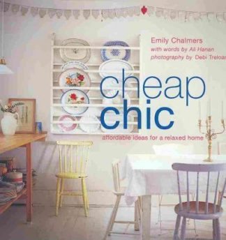 Cheap Chic: Affordable Ideas for a Relaxed Home by Emily Chalmers