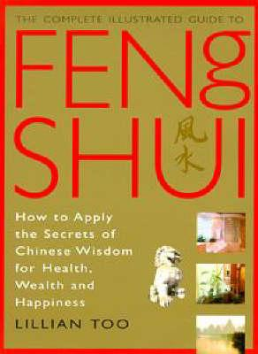 The Complete Illustrated Guide to Feng Shui by Lillian Too