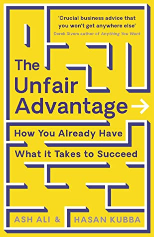 The Unfair Advantage: How You Already Have What It Takes to Succeed by Ash Ali, Hasan Kubba