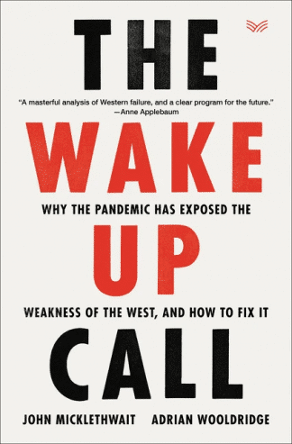 The Wake-Up Call: Why the Pandemic Has Exposed the Weakness of the West, and How to Fix It by John Micklethwait, Adrian Wooldridge