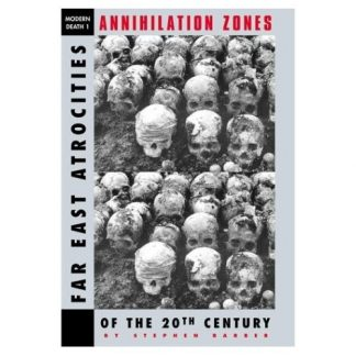 Annihilation Zones: Far East Atrocities of the 20th Century by Stephen Barber