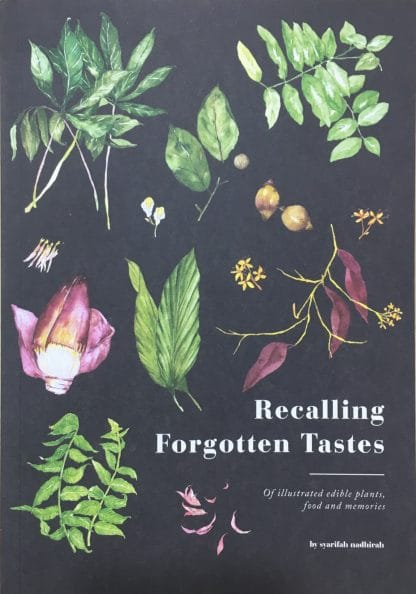 Recalling Forgotten Tastes: Of Illustrated Edible Plants, Food and Memories by Syarifah Nadhirah