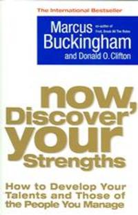 Now, Discover Your Strengths: How to Develop Your Talents and Those of the People You Manage by Marcus Buckingham