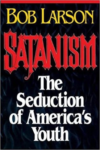 Satanism: The Seduction of America's Youth by Bob Larson