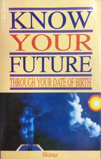 Know Your Future Through Your Date of Birth by Shiraz