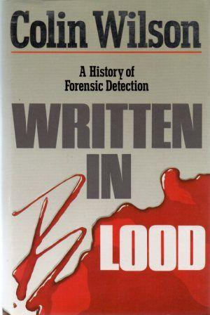Written in Blood: A History of Forensic Detection by Colin Wilson