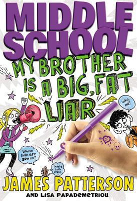 Middle School: My Brother is a Big, Fat Liar by James Patterson, Lisa Papademetriou