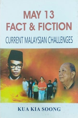 May 13 Fact & Fiction: Current Malaysian Challenges by Kua Kia Soong