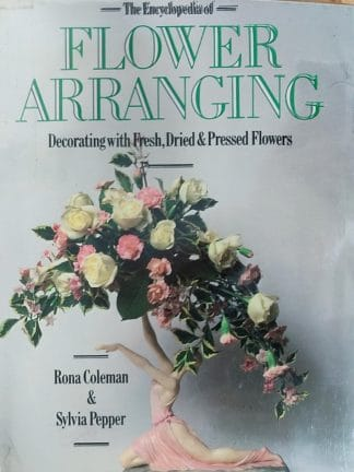 The Encyclopedia of Flower Arranging by Rona Coleman, Sylvia Pepper