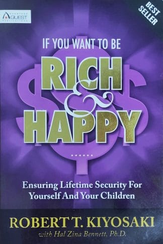 If You Want to Be Rich & Happy: Ensuring Lifetime Security for Yourself and Your Children by Robert T. Kiyosaki