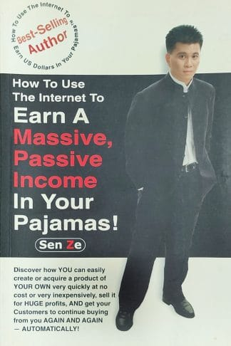 How to Use the Internet to Earn a Massive, Passive Income In Your Pajamas! by Sen Ze