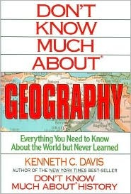 Don't Know Much about Geography: Everything You Need to Know about the World But Never Learned by Kenneth C. Davis