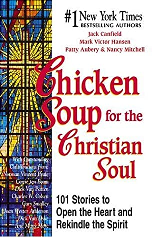 Chicken Soup for the Christian Soul: Stories to Open the Heart and Rekindle the Spirit (Chicken Soup for the Soul) by Jack Canfield
