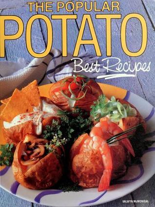 The Popular Potato: Best Recipes by Valwyn Mcmonigal