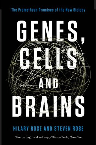 Genes, Cells, and Brains: The Promethean Promises of the New Biology by Hilary Rose, Steven Rose