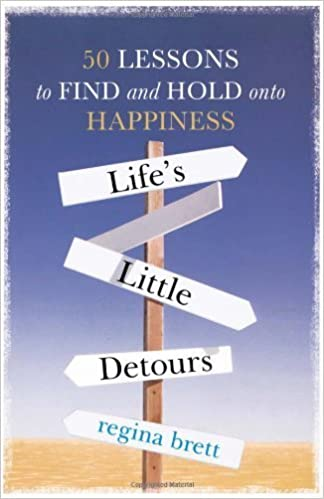 Life's Little Detours: 50 Lessons to Find and Hold onto Happiness by Regina Brett